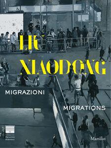 Libro Liu Xiaodong. Migrazioni-Migrations. Ediz. bilingue