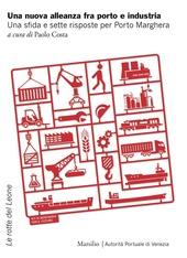 Una nuova alleanza fra porto e industria. Una sfida e sette risposte per Porto Marghera