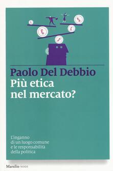 Più etica nel mercato? Linganno di un luogo comune e le responsabilità della politica.pdf