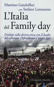 Libro L' Italia del Family day. Dialogo sulla deriva etica con il leader del comitato Difendiamo i nostri figli Massimo Gandolfini , Stefano Lorenzetto