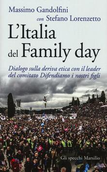 L' Italia del Family day. Dialogo sulla deriva etica con il leader del comitato Difendiamo i nostri figli - Massimo Gandolfini,Stefano Lorenzetto - copertina