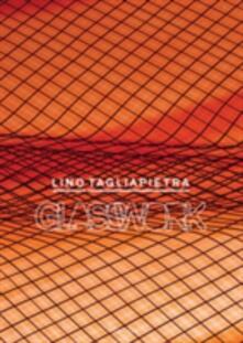 Lino Tagliapietra. Glasswork. Ediz. illustrata - copertina