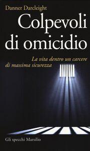 Libro Colpevoli di omicidio. La vita dentro un carcere di massima sicurezza Danner Darcleight