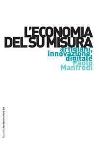 Libro L' economia del su misura. Artigiani, innovazione, digitale Paolo Manfredi