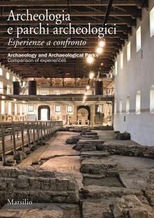 Archeologia e parchi archeologici. Esperienze a confronto. Ediz. italiana e inglese - copertina