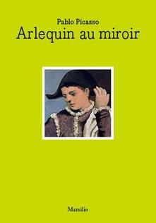 Pablo Picasso. Arlequin au miroir. Ediz. italiana e inglese - copertina