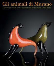 Gli animali di Murano. Opere in vetro dalla collezione Bersellini 1920-2015. Ediz. italiana e inglese - copertina