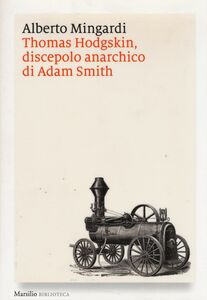 Libro Thomas Hodgskin, discepolo anarchico di Adam Smith Alberto Mingardi