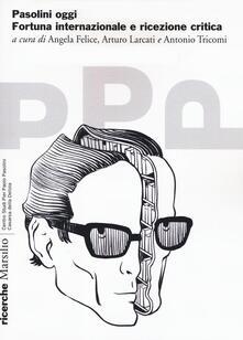 Pasolini oggi. Fortuna internazionale e ricezione critica - copertina