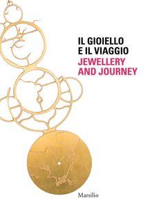 Foto Cover di Il gioiello e il viaggio-Jewellery and journey, Libro di  edito da Marsilio