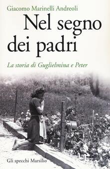 Nel segno dei padri. La storia di Guglielmina e Peter - Giacomo Marinelli Andreoli - copertina