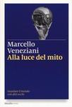 ALLA LUCE DEL MITO. GUARDARE IL MONDO CON ALTRI OCCHI di Marcello Veneziani