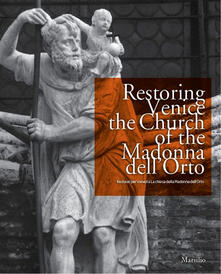 Restoring Venice. The church of the Madonna dell'Orto-Restauri per Venezia. La chiesa della Madonna dell'Orto. Ediz. bilingue - copertina