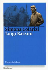 Libro Luigi Barzini. Una storia italiana Simona Colarizi