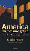 Libro America. Un romanzo gotico. Cartoline da un impero in crisi Riccardo Ruggeri