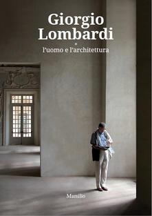 Milanospringparade.it Giorgio Lombardi. L'uomo e l'architettura. Ediz. a colori Image