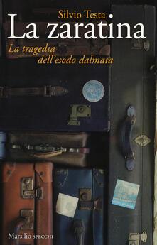 La zaratina. La tragedia dell'esodo dalmata - Silvio Testa - copertina