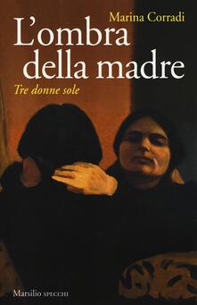 L' ombra della madre. Tre donne sole - Marina Corradi - copertina