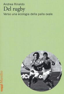 Del rugby. Verso una ecologia della palla ovale - Andrea Rinaldo - copertina