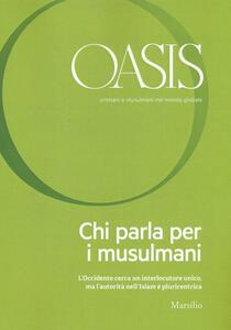 Oasis. Cristiani e musulmani nel mondo globale (2017). Vol. 25: Chi parla per i musulmani.