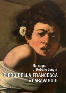 Equilibrifestival.it Nel segno di Roberto Longhi. Piero della Francesca e Caravaggio. Ediz. a colori Image