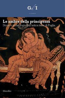 Nicocaradonna.it Le ambre della principessa. Storie e archeologia dalla terra di Puglia. Ediz. a colori Image