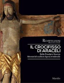 Il crocifisso di Araceli. Dalle Prealpi a Vicenza. Itinerari di scultura lignea medievale. Ediz. a colori - copertina