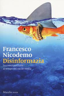 Disinformazia. La comunicazione al tempo dei social media - Francesco Nicodemo - copertina