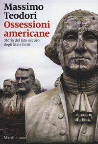 Ossessioni americane. Storia del lato oscuro degli Stati Uniti - Teodori Massimo - wuz.it