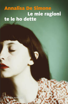 Le mie ragioni te le ho dette - Annalisa De Simone - copertina