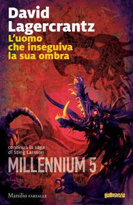 L' uomo che inseguiva la sua ombra. Millennium. Vol. 5