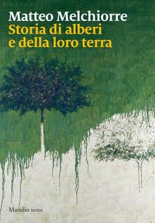 Storia di alberi e della loro terra - Matteo Melchiorre - copertina