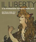 Il liberty e la rivoluzione europea delle arti. Dal Museo delle Arti Decorative di Praga. Catalogo della mostra, (Trieste, 23 giugno 2017-7 gennaio 2018). Ediz. a colori