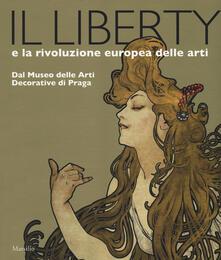 Il liberty e la rivoluzione europea delle arti. Dal Museo delle Arti Decorative di Praga. Catalogo della mostra, (Trieste, 23 giugno 2017-7 gennaio 2018). Ediz. a colori.pdf