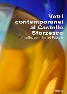 Vetri contemporanei al Castello Sforzesco. La collezione Bellini-Pezzoli - copertina