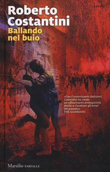 Ballando nel buio. I nuovi casi del commissario Balistreri. Vol. 5 - Roberto Costantini - copertina