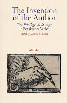 The invention of the author. The «Privilegio di stampa» in Renaissance Venice - copertina