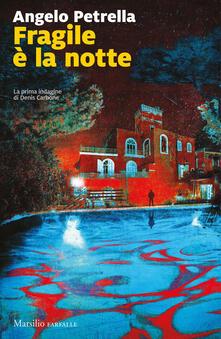 Fragile è la notte. La prima indagine di Denis Carbone - Angelo Petrella - copertina