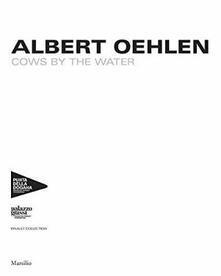 Albert Oehlen. Cows by the water. Catalogo della mostra (Venezia, 8 aprile 2018-a gennaio 2019). Ediz. francese, inglese e italiana - copertina