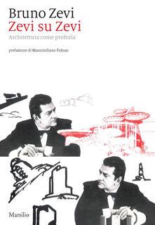 Zevi su Zevi. Architettura come profezia - Bruno Zevi - copertina