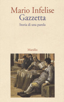 Gazzetta. Storia di una parola - Mario Infelise - copertina