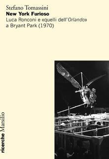 New York furioso. Luca Ronconi e «quelli dell'Orlando» a Bryant Park (1970) - Stefano Tomassini - copertina