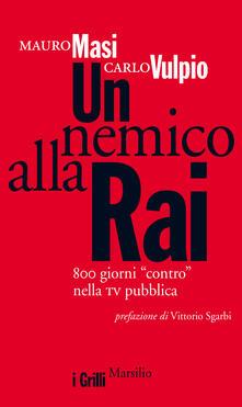 Un nemico alla Rai. 800 giorni «contro» nella tv pubblica - Mauro Masi,Carlo Vulpio - ebook