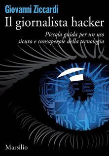 Il giornalista hacker. Piccola guida per un uso sicuro e consapevole della tecnologia - Giovanni Ziccardi - ebook