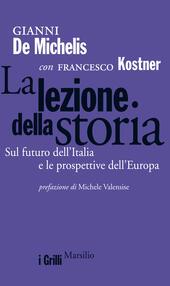 La lezione della storia. Sul futuro dell'Italia e le prospettive dell'Europa