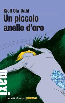 Un piccolo anello d'oro - Kjell Ola Dahl,Giovanna Paterniti - ebook