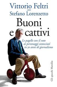 Ebook Buoni e cattivi. Le pagelle con il voto ai personaggi conosciuti in 50 anni di giornalismo Feltri, Vittorio , Lorenzetto, Stefano