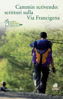Cammin scrivendo: scrittori sulla Via Francigena - Caterina Bonvicini,Francesco Longo,Antonio Pascale,Lidia Ravera - ebook