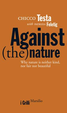 Against(the)nature. Why nature is neither kind, nor fair nor beautiful