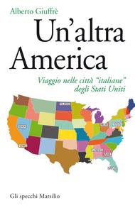 Ebook altra America. Viaggio nelle città «italiane» degli Stati Uniti Giuffrè, Alberto